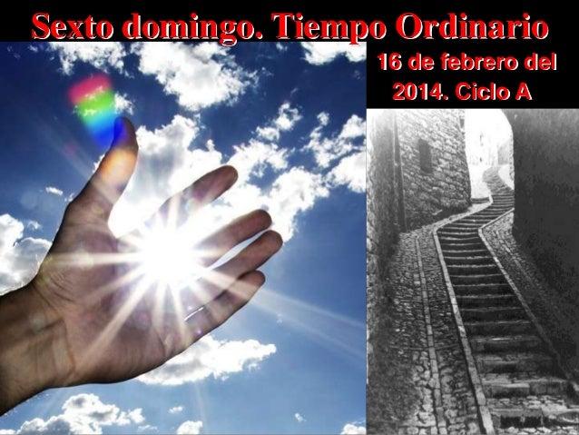 Sexto domingo. Tiempo Ordinario 16 de febrero del 2014. Ciclo A