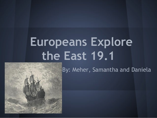 Europeans Explore the East 19.1 By: Meher, Samantha and Daniela