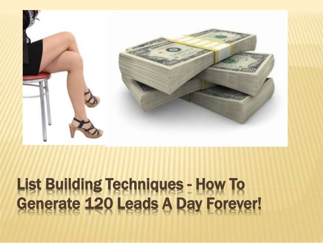 List Building Techniques - How To Generate 120 Leads A Day Forever!