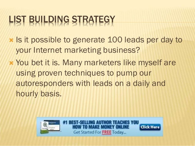 LIST BUILDING STRATEGY  Is it possible to generate 100 leads per day to your Internet marketing business?  You bet it is...