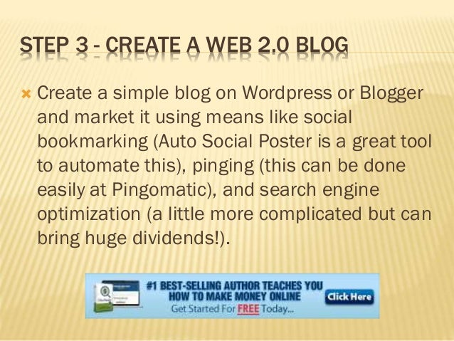 STEP 3 - CREATE A WEB 2.0 BLOG  Create a simple blog on Wordpress or Blogger and market it using means like social bookma...