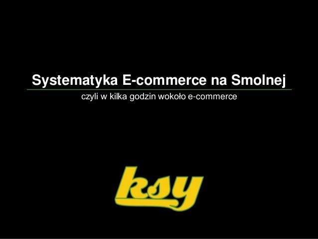 Systematyka E-commerce na Smolnej  czyli w kilka godzin wokoło e-commerce