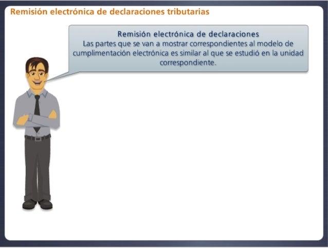 Remisión electrónica de declaraciones tributarias  Remisión electrónica de declaraciones Las partes que se van a mostrar c...