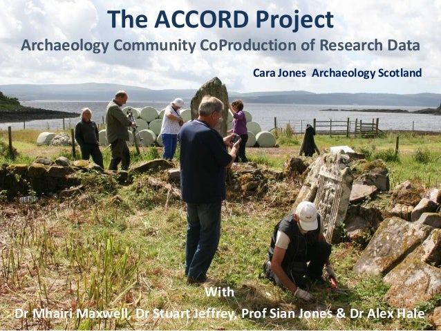 With Dr Mhairi Maxwell, Dr Stuart Jeffrey, Prof Sian Jones & Dr Alex Hale The ACCORD Project Archaeology Community CoProdu...