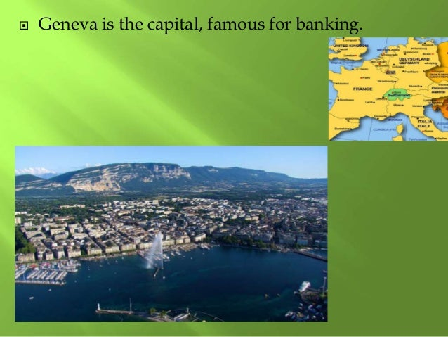  Geneva is the capital, famous for banking.