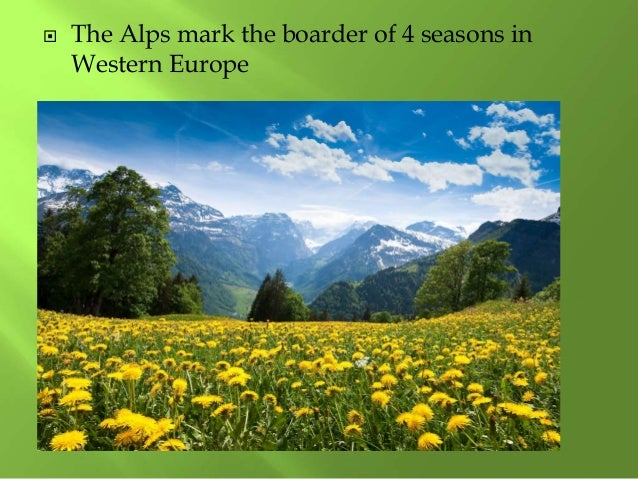  The Alps mark the boarder of 4 seasons in Western Europe