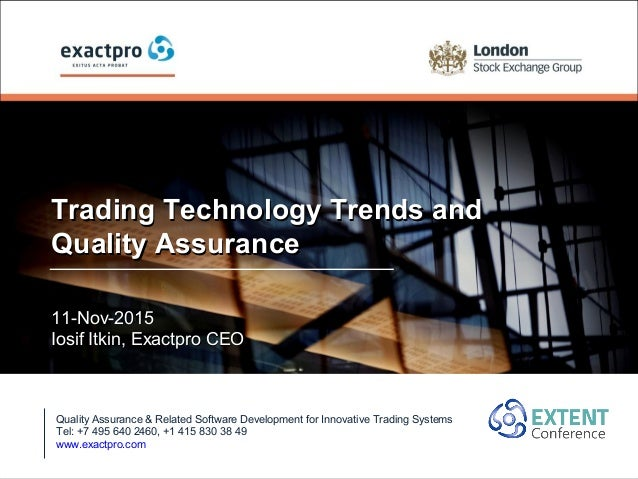 Trading Technology Trends andTrading Technology Trends and Quality AssuranceQuality Assurance 11-Nov-201511-Nov-2015 Iosif...