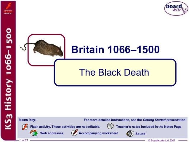 © Boardworks Ltd 20071 of 21 © Boardworks Ltd 2007 Britain 1066–1500 1 of 21 The Black Death Icons key: For more detailed ...