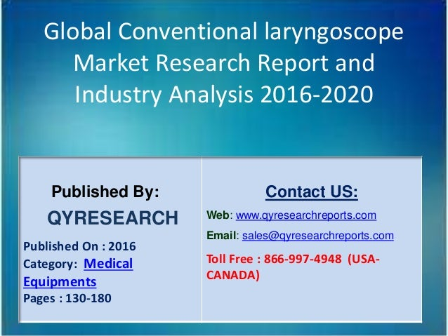 Global Conventional laryngoscope Market Research Report and Industry Analysis 2016-2020 Published By: QYRESEARCH Published...