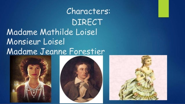 the character analysis of madame loisel in the necklace by guy de maupassant The necklace by guy de maupassant (literature analysis by giuseppe sandro bellantone)  mathilde loisel, the main character of the necklace, is a 19th century french version of a desperate.