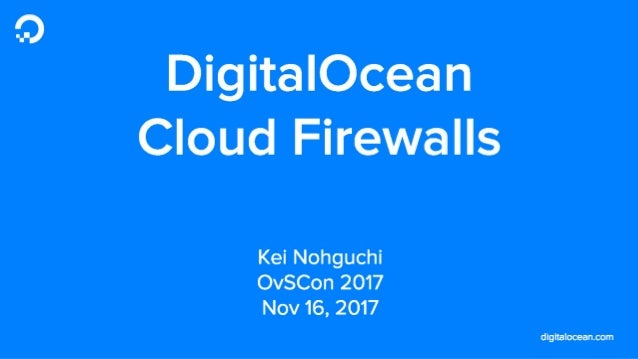 LF_OVS_17_DigitalOcean Cloud Firewalls: powered by OvS and conntrack