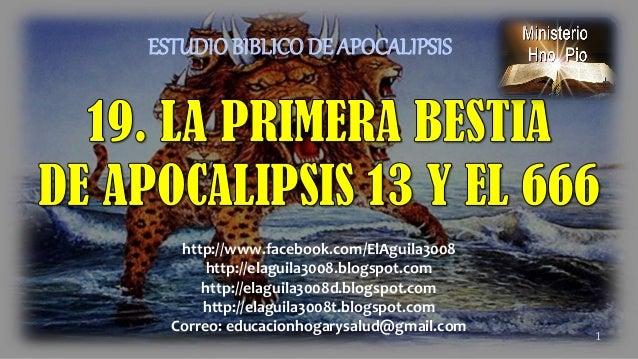 1 ESTUDIOBIBLICO DE APOCALIPSIS http://www.facebook.com/ElAguila3008 http://elaguila3008.blogspot.com http://elaguila3008d...