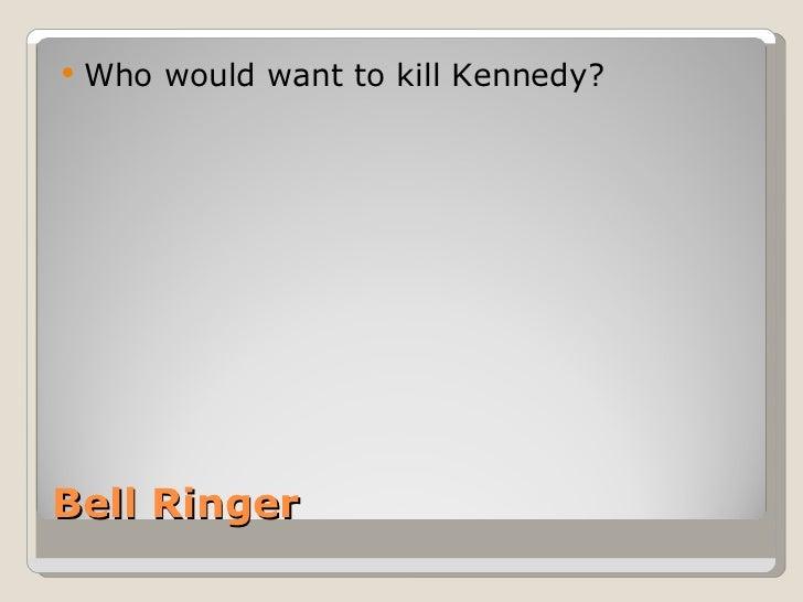 Bell Ringer <ul><li>Who would want to kill Kennedy? </li></ul>