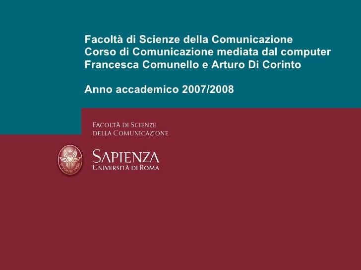 Facoltà di Scienze della Comunicazione Corso di Comunicazione mediata dal computer Francesca Comunello e Arturo Di Corinto...