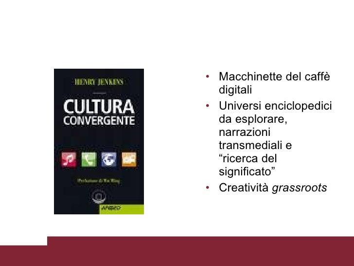 """<ul><li>Macchinette del caffè digitali </li></ul><ul><li>Universi enciclopedici da esplorare, narrazioni transmediali e """"r..."""