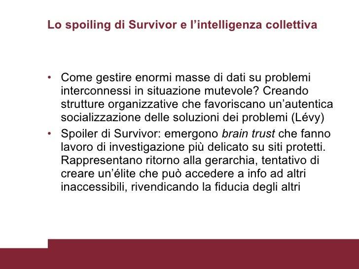 Lo spoiling di Survivor e l'intelligenza collettiva  <ul><li>Come gestire enormi masse di dati su problemi interconnessi i...