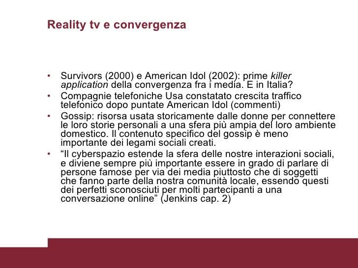 Reality tv e convergenza <ul><li>Survivors (2000) e American Idol (2002): prime  killer application  della convergenza fra...