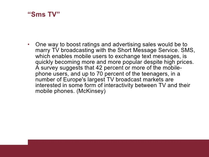 """""""Sms TV"""" <ul><li>One way to boost ratings and advertising sales would be to marry TV broadcasting with the Short Message S..."""