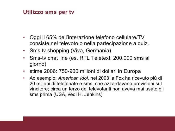 Utilizzo sms per tv <ul><li>Oggi il 65% dell'interazione telefono cellulare/TV consiste nel televoto o nella partecipazion...