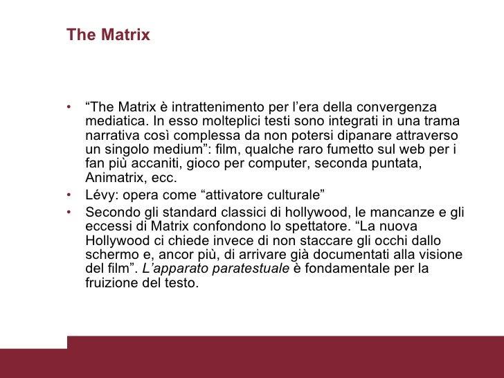 """The Matrix <ul><li>"""" The Matrix è intrattenimento per l'era della convergenza mediatica. In esso molteplici testi sono int..."""
