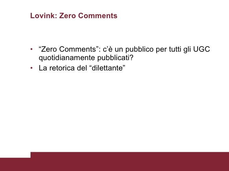 """Lovink: Zero Comments <ul><li>"""" Zero Comments"""": c'è un pubblico per tutti gli UGC quotidianamente pubblicati? </li></ul><u..."""