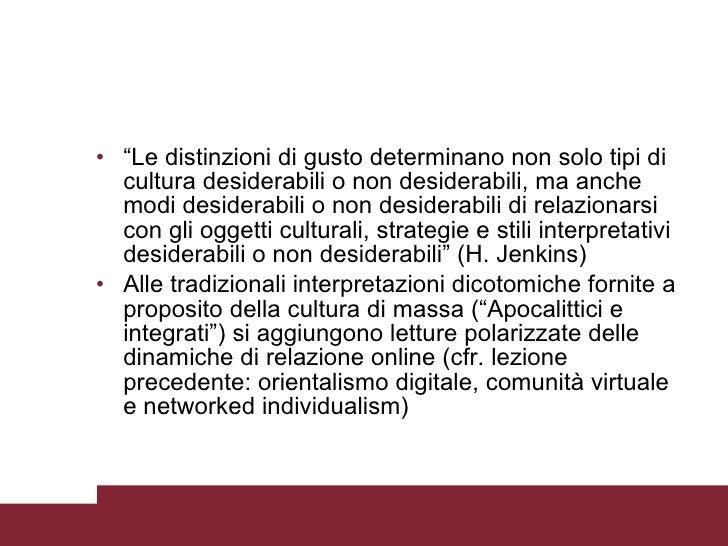 """<ul><li>"""" Le distinzioni di gusto determinano non solo tipi di cultura desiderabili o non desiderabili, ma anche modi desi..."""