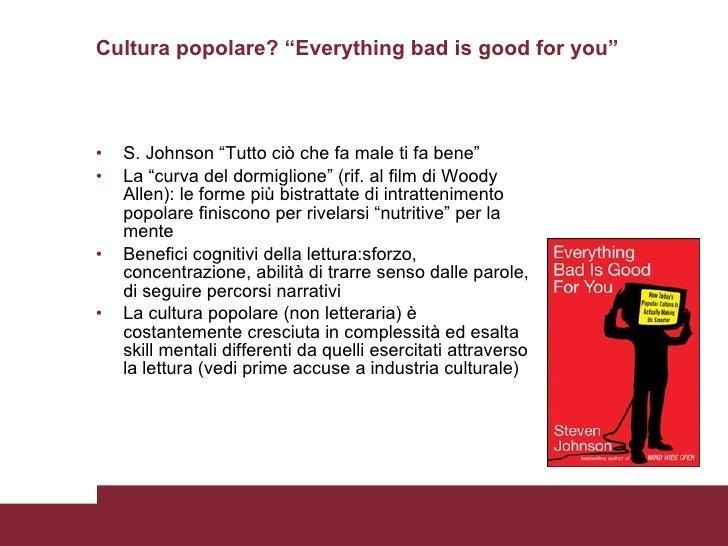 """Cultura popolare? """"Everything bad is good for you"""" <ul><li>S. Johnson """"Tutto ciò che fa male ti fa bene"""" </li></ul><ul><li..."""