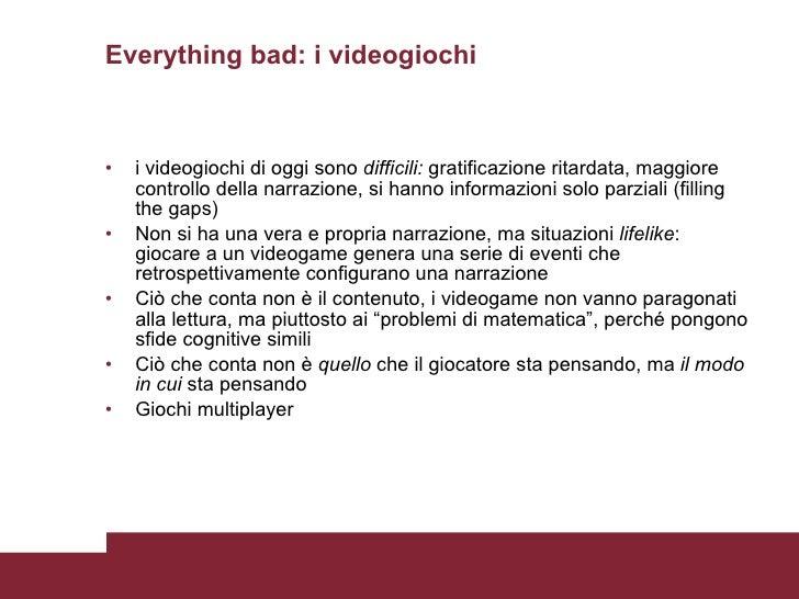 Everything bad: i videogiochi <ul><li>i videogiochi di oggi sono  difficili:  gratificazione ritardata, maggiore controllo...