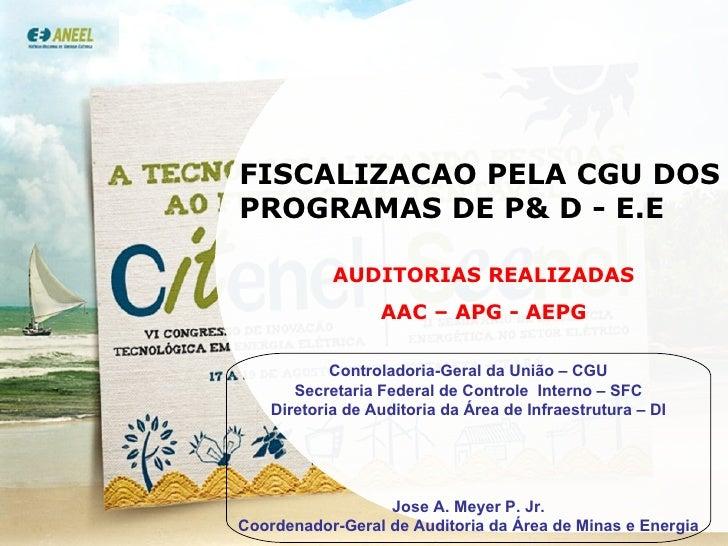 FISCALIZACAO PELA CGU DOS PROGRAMAS DE P& D - E.E AUDITORIAS REALIZADAS  AAC – APG - AEPG   Controladoria-Geral da União –...