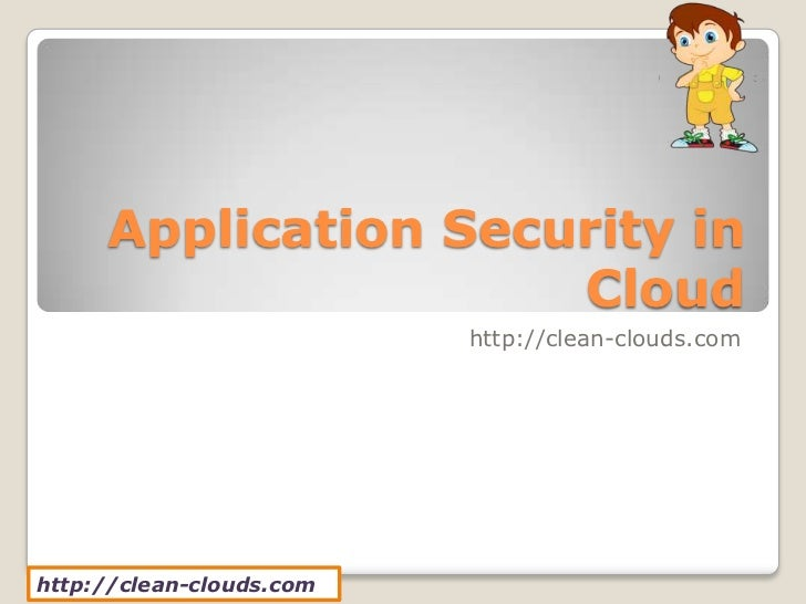 Application Security in                     Cloud                          http://clean-clouds.comhttp://clean-clouds.com