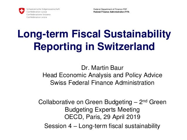 Federal Department of Finance FDF Federal Finance Administration FFA Long-term Fiscal Sustainability Reporting in Switzerl...