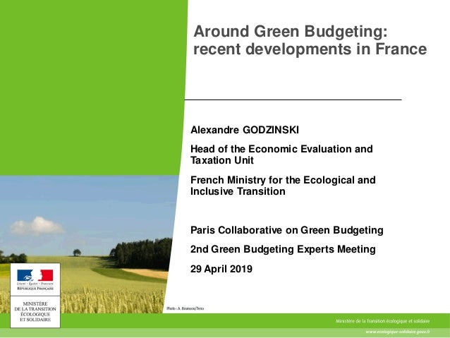 Around Green Budgeting: recent developments in France Alexandre GODZINSKI Head of the Economic Evaluation and Taxation Uni...