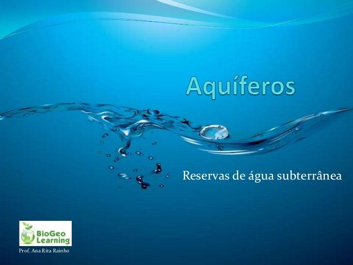 Reservas de água subterrâneaProf. Ana Rita Rainho