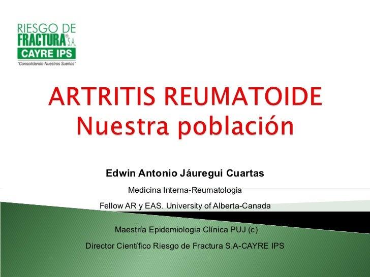 Edwin Antonio Jáuregui Cuartas           Medicina Interna-Reumatologia   Fellow AR y EAS. University of Alberta-Canada    ...