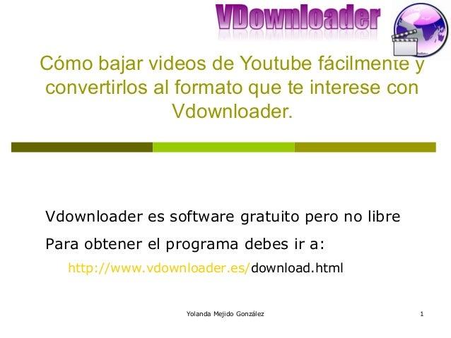Cómo bajar videos de Youtube fácilmente y convertirlos al formato que te interese con Vdownloader.  Vdownloader es softwar...
