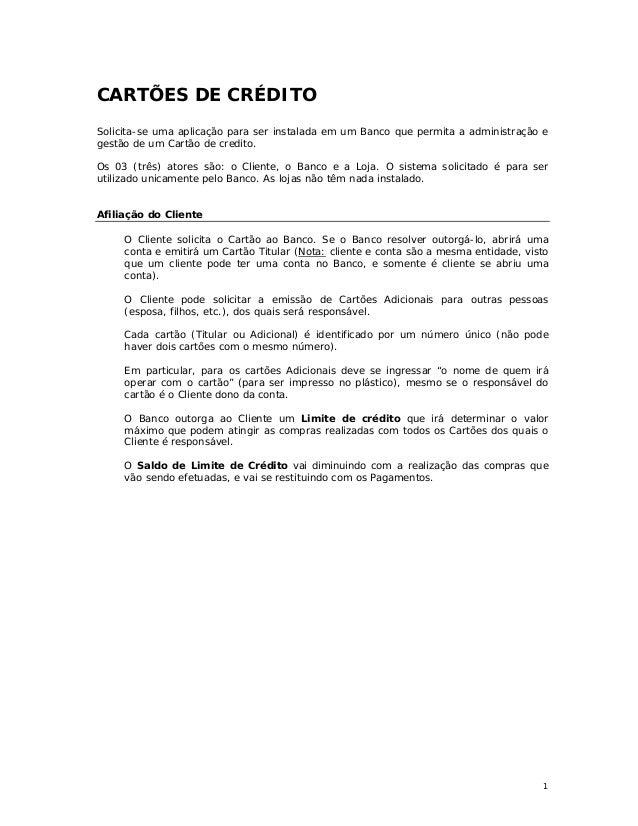 1 CARTÕES DE CRÉDITO Solicita-se uma aplicação para ser instalada em um Banco que permita a administração e gestão de um C...
