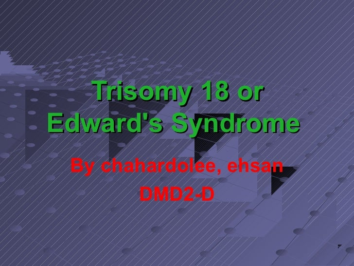 Trisomy 18 orEdwards Syndrome By chahardolee, ehsan       DMD2-D