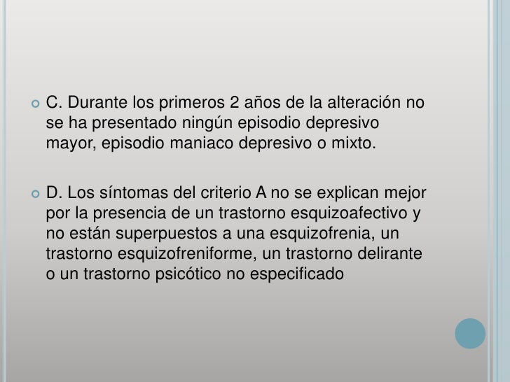 C. Durante los primeros 2 años de la alteración no se ha presentado ningún episodio depresivo mayor, episodio maniaco depr...