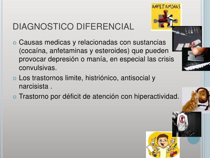 DIAGNOSTICO DIFERENCIAL<br />Causas medicas y relacionadas con sustancias (cocaína, anfetaminas y esteroides) que pueden p...