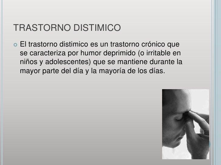 TRASTORNO DISTIMICO<br />El trastorno distimico es un trastorno crónico que se caracteriza por humor deprimido (o irritabl...