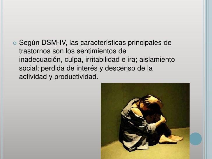 Según DSM-IV, las características principales de trastornos son los sentimientos de inadecuación, culpa, irritabilidad e i...