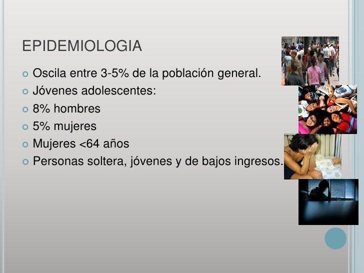 EPIDEMIOLOGIA<br />Oscila entre 3-5% de la población general.<br />Jóvenes adolescentes:<br />8% hombres <br />5% mujeres<...
