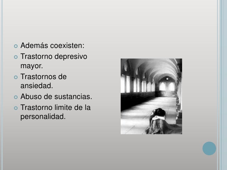 Además coexisten:<br />Trastorno depresivo mayor.<br />Trastornos de ansiedad.<br />Abuso de sustancias.<br />Trastorno li...