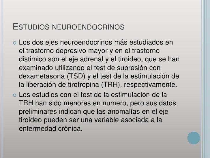 Estudios neuroendocrinos<br />Los dos ejes neuroendocrinos más estudiados en el trastorno depresivo mayor y en el trastorn...