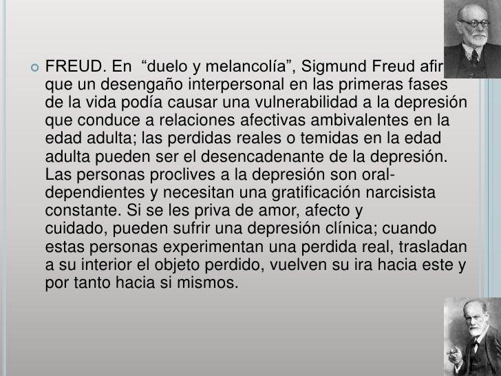 """FREUD. En  """"duelo y melancolía"""", Sigmund Freud afirmo que un desengaño interpersonal en las primeras fases de la vida podí..."""