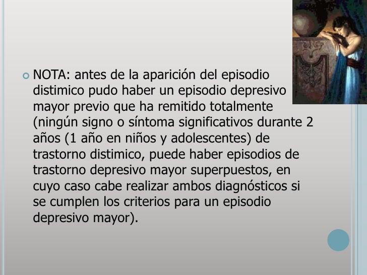 NOTA: antes de la aparición del episodio distimico pudo haber un episodio depresivo mayor previo que ha remitido totalment...