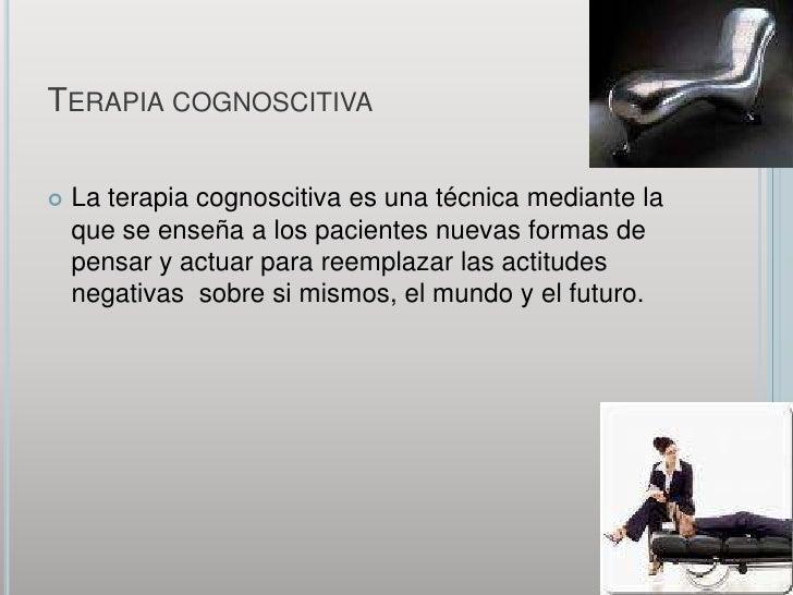 Terapia cognoscitiva<br />La terapia cognoscitiva es una técnica mediante la que se enseña a los pacientes nuevas formas d...