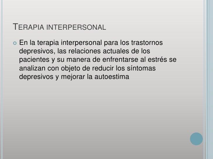 Terapia interpersonal<br />En la terapia interpersonal para los trastornos depresivos, las relaciones actuales de los paci...