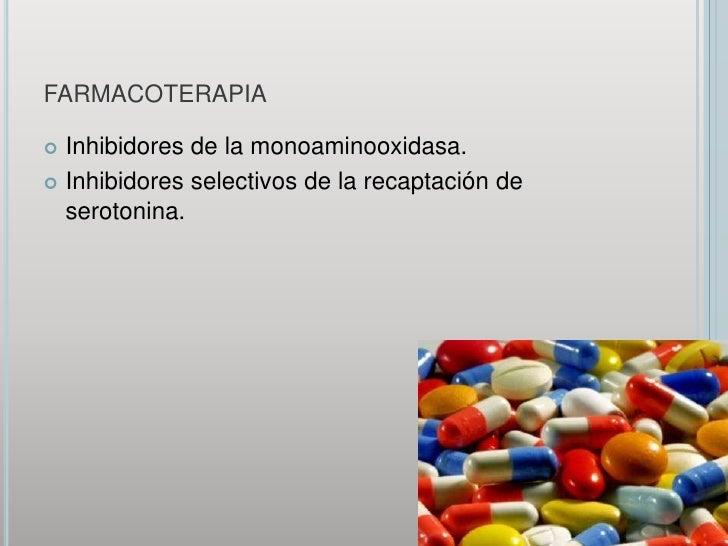 farmacoterapia<br />Inhibidores de la monoaminooxidasa.<br />Inhibidores selectivos de la recaptación de serotonina.<br />