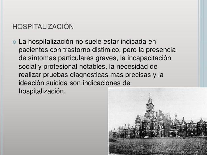 hospitalización<br />La hospitalización no suele estar indicada en pacientes con trastorno distimico, pero la presencia de...